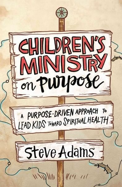 Children's Ministry on Purpose: A Purpose-driven Approach to Lead Kids Toward Spiritual Health