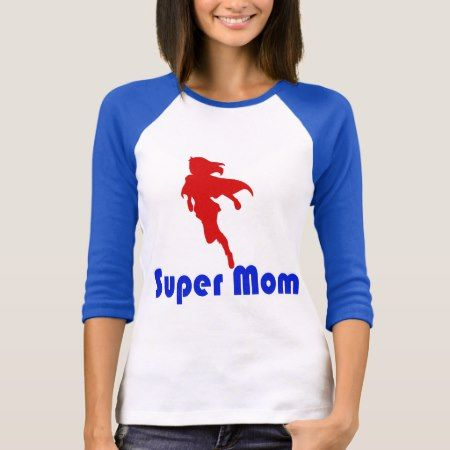 Super Mom T-Shirt - click to get yours right now!