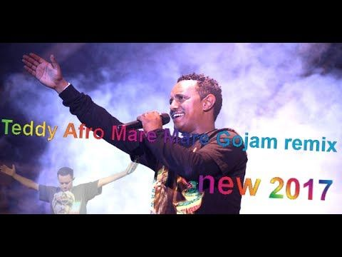Teddy Afro mare mare Gojam Remix New hot ethiopian music 2017