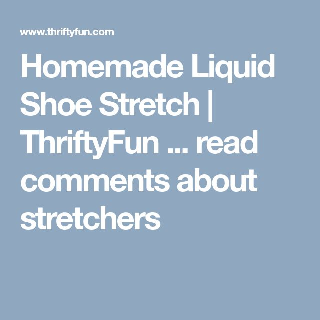 Homemade Liquid Shoe Stretch | ThriftyFun  ... read comments about stretchers