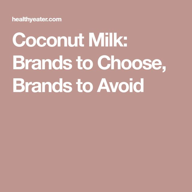 Coconut Milk: Brands to Choose, Brands to Avoid