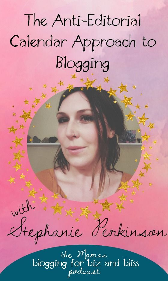 Stephanie Perkinson and the Anti-Editorial Calendar Approach to #Blogging! // Bliss Beyond Naptime
