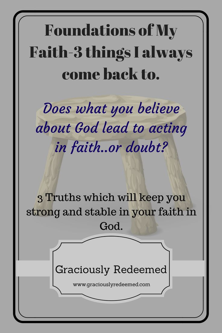 Foundations of My Faith -3 things I always come back to.