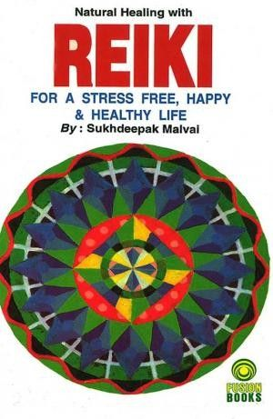 Natural Healing With Reiki For A Stress free,Happy & Healthy Life