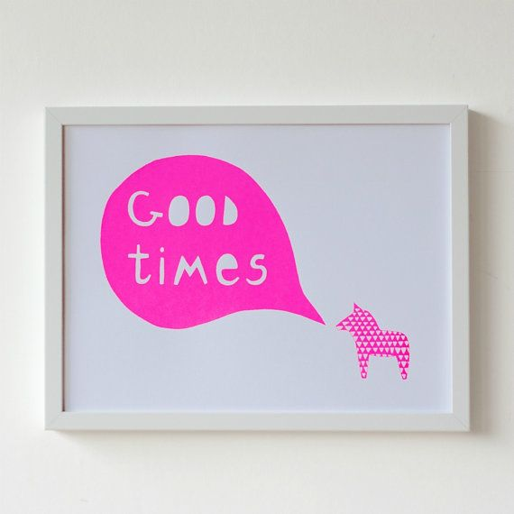 The little neon dala horse has a happy message to convey on this Good Times Silkscreen Print ($40).
