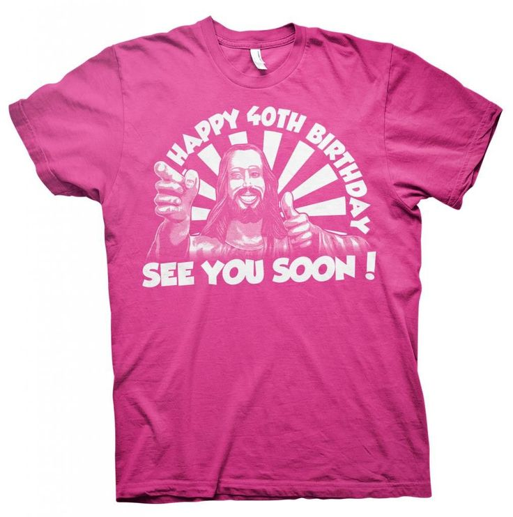 Happy 40th Birthday, See You Soon - Buddy Jesus - Funny Birthday T-shirt