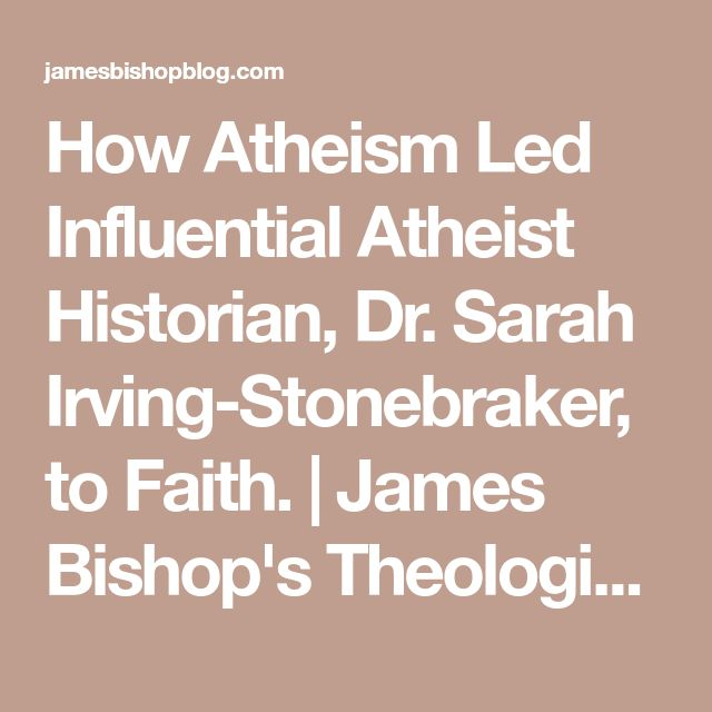 How Atheism Led Influential Atheist Historian, Dr. Sarah Irving-Stonebraker, to Faith. | James Bishop's Theological Rationalism