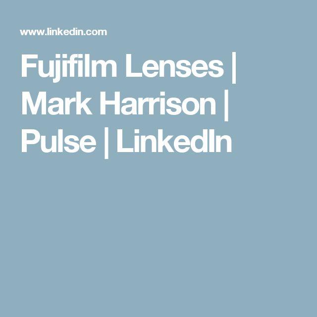 Fujifilm Lenses | Mark Harrison | Pulse | LinkedIn