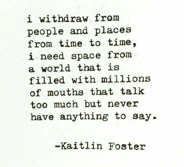 I Need To Work On Myself Quotes: Kaitlin Foster. I Withdraw From People Time To Time