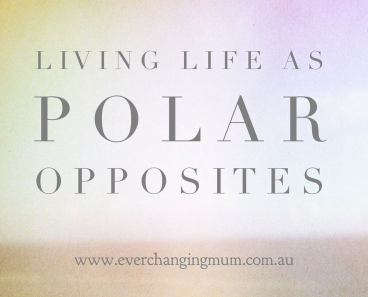Living Life as Polar Opposites - Ever-changing Life of a Mum