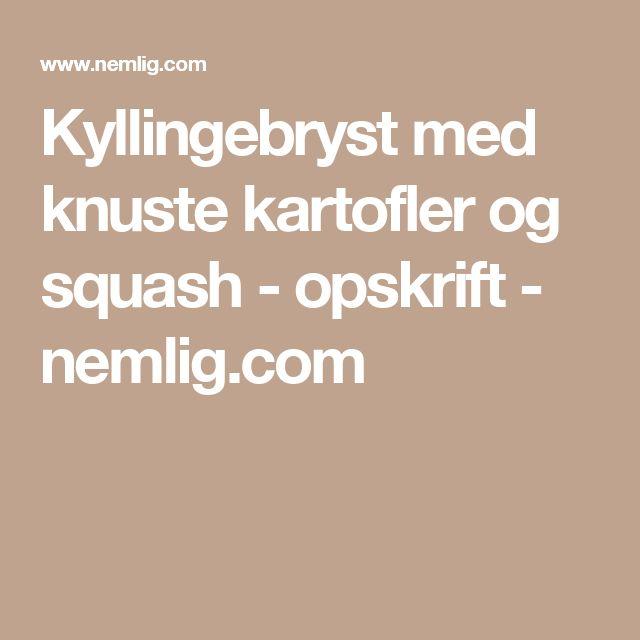 Kyllingebryst med knuste kartofler og squash - opskrift - nemlig.com
