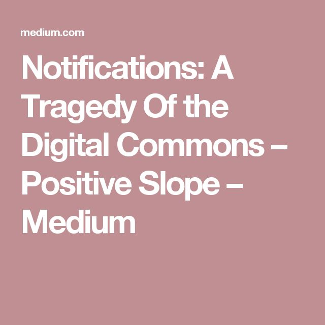 Notifications: A Tragedy Of the Digital Commons – Positive Slope – Medium