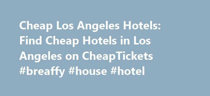 Cheap Los Angeles Hotels: Find Cheap Hotels in Los Angeles on CheapTickets #breaffy #house #hotel http://hotel.remmont.com/cheap-los-angeles-hotels-find-cheap-hotels-in-los-angeles-on-cheaptickets-breaffy-house-hotel/  #motels in los angeles # Cheap Los Angeles Hotels Hotels in Los Angeles Home to millions of Californians, Los Angeles is where travelers come to experience the celebrity and stardom of modern pop culture. Within its 503 square miles, you'll find iconic treasures like the…