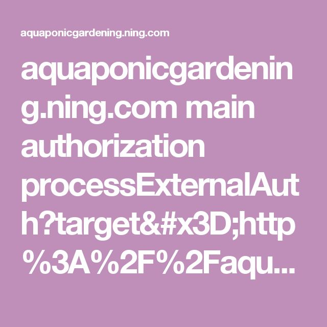 aquaponicgardening.ning.com main authorization processExternalAuth?target=http%3A%2F%2Faquaponicgardening.ning.com%2Fgroups%2Fgroup%2Fshow%3FgroupUrl%3Dadvancedaquaponics&source=signUp&close=1&provider=facebook