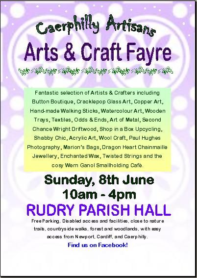 Caerphilly Artisans Arts & Craft Fayre. Sunday June 8th at Rudry Parish Hall. Doors and Cafe open 10am - 4pm. All Welcome!