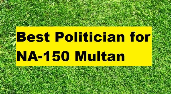 Who is Best Candidate for NA-150 Multan