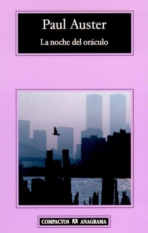 La noche del oráculo. Paul Auster, 2003 ( Editorial Anagrama 2008 ).