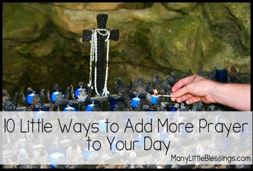 10 Little Ways to Add More Prayer to Your Day