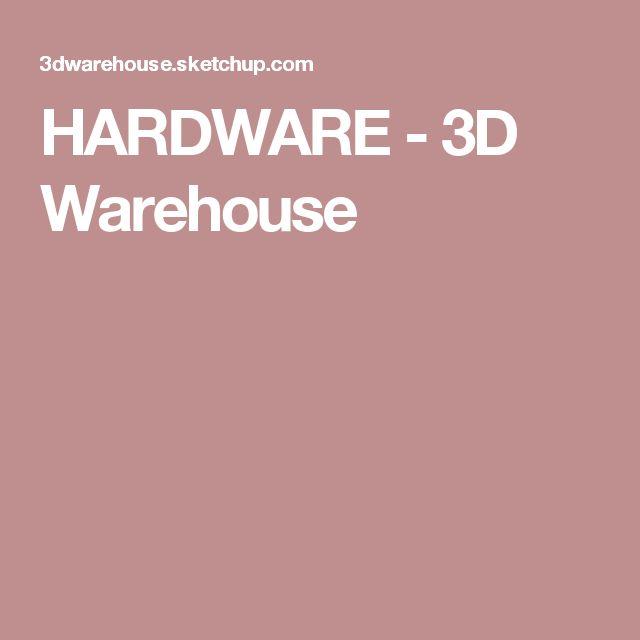HARDWARE - 3D Warehouse