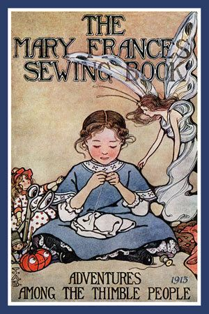 """The cover of the Mary Frances Sewing Book, """"Adventures Among the Thimble People,"""" published in 1913. This book is illustrated by Jane A. Boyer."""