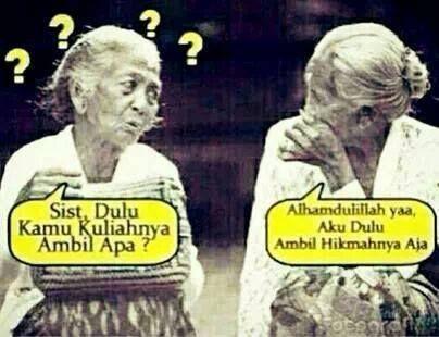 A: Sist dulu kamu kuliahnya ambi apa? B: Alhamdulilla yah.. aku dulu ambil Hikmahnya aja... #kampretto