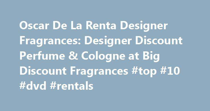 Oscar De La Renta Designer Fragrances: Designer Discount Perfume & Cologne at Big Discount Fragrances #top #10 #dvd #rentals http://rentals.nef2.com/oscar-de-la-renta-designer-fragrances-designer-discount-perfume-cologne-at-big-discount-fragrances-top-10-dvd-rentals/  #oscar de la renta perfume # Oscar De La Renta Best Sellers About Oscar De La Renta Fragrances: Jump to another Fragrance Designer: All major credit cards accepted BigDiscountFragrances.com is an online perfume shop with a…