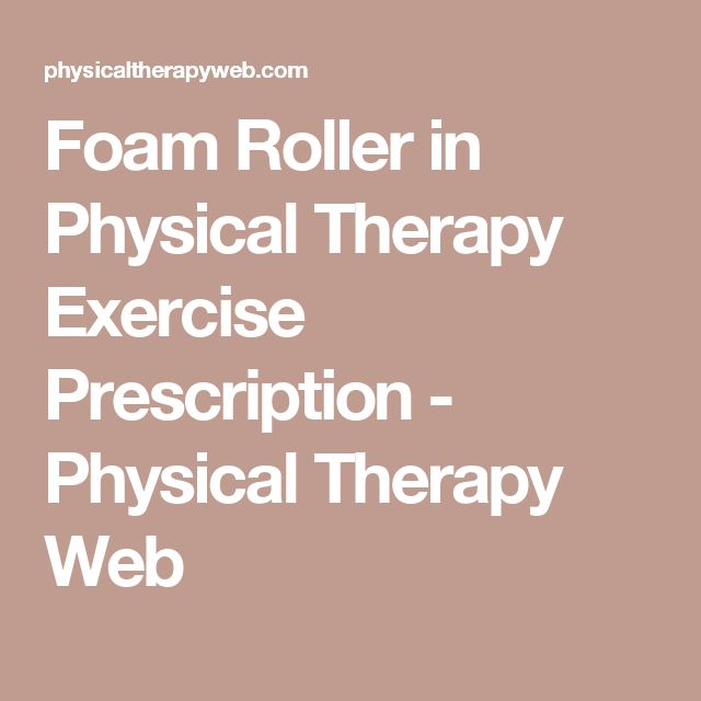 Foam Roller in Physical Therapy Exercise Prescription - Physical Therapy Web