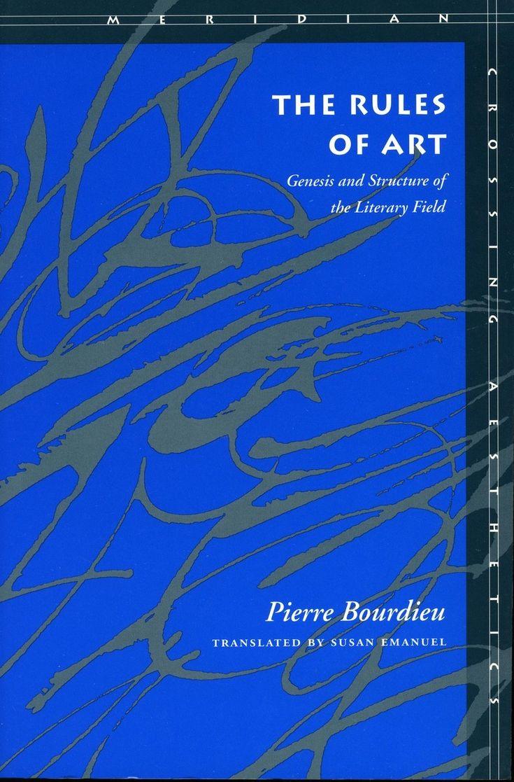 Pierre Bourdieu | The Rules of Art: Genesis and Structure of the Literary Field [Les règles de l'art: genèse et structure du champ littéraire] (1992)