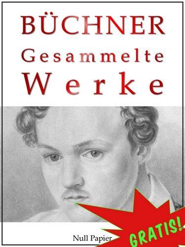 Georg Büchner: Georg Büchner - Gesammelte Werke (Gratis)