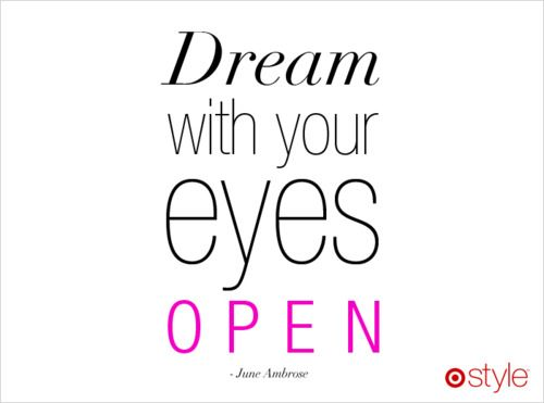 dream: Juneambrose Target, Eye Open, Dreams, Inspiration Quote June Ambrose, Quotes Thoughts Ideas, Inspiration Quotes Sayings, Juneambro Target, Ambrose Quote, Eyes