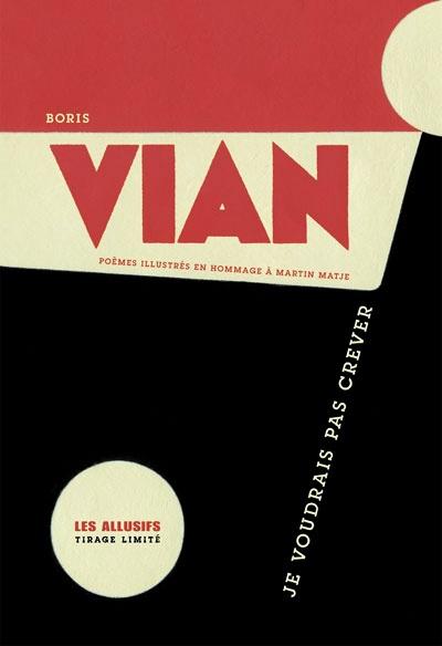 Je Voudrais Pas Crever - Boris Vian, aux éditions Les Allusifs, hommage à Martin Matje.