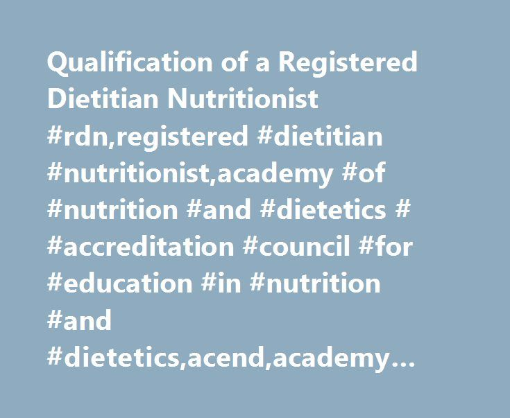 Qualification of a Registered Dietitian Nutritionist #rdn,registered #dietitian #nutritionist,academy #of #nutrition #and #dietetics # #accreditation #council #for #education #in #nutrition #and #dietetics,acend,academy #of #nutrition #and #dietetics http://raleigh.remmont.com/qualification-of-a-registered-dietitian-nutritionist-rdnregistered-dietitian-nutritionistacademy-of-nutrition-and-dietetics-accreditation-council-for-education-in-nutrition-and-diet/  # Qualifications of a Registered…
