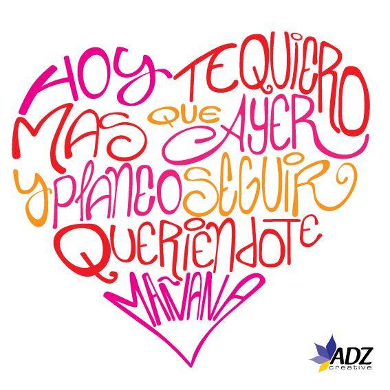 Hoy te quiero mas que ayer y planeo seguir queriéndote mañana, y mañana, y mañana .. y por siempre!!!