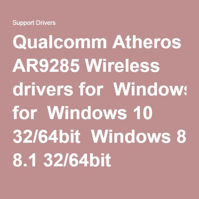 Qualcomm Atheros AR9285 Wireless drivers for  Windows 10 32/64bit  Windows 8.1 32/64bit Windows 8 32/64bit Windows 7 32/64bit,