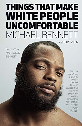 Things That Make White People Uncomfortable - Michael Bennett is a Super Bowl Champion, a two time Pro Bowl defensive end, a fearless activist, a feminist, a grassroots philanthropist, an organizer, and a change maker. He's also one of the most scathingly humorous athletes on the planet, and he wants to make you uncomfortable. Bennett adds h...