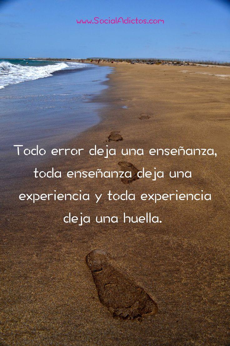 #citas: Todo error deja una enseñanza, toda enseñanza deja una  experiencia y toda experiencia deja una huella.