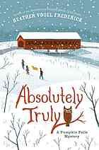 """Absolutely Truly by Heather Vogel Frederick (Book, 2014) [WorldCat.org]  Elementary / Middle School Age """"Twelve-year-old Truly Lovejoy's family moves to a small town to take over a bookstore. Soon, she has to solve two mysteries involving a missing book and an undelivered letter""""--"""