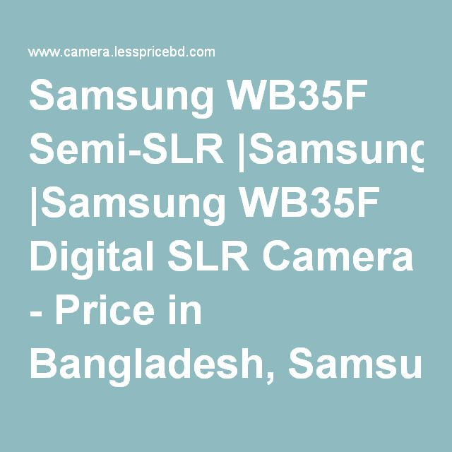 Samsung WB35F Semi-SLR |Samsung WB35F Digital SLR Camera - Price in Bangladesh, Samsung WB35F dslr camera price in…