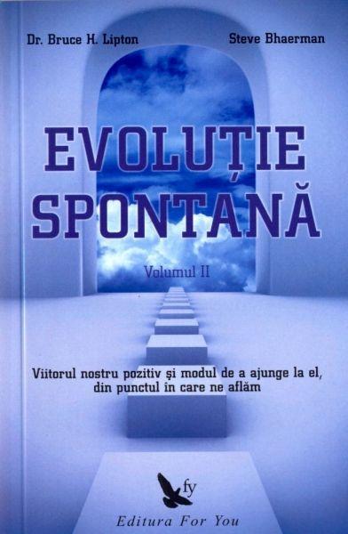 Evoluţie spontană. Viitorul nostru pozitiv şi modul de a ajunge la el, din punctul în care ne aflăm