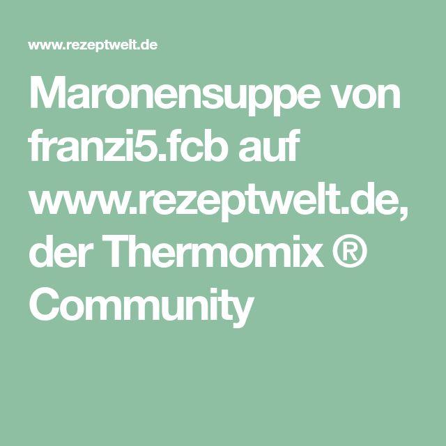 Maronensuppe von franzi5.fcb auf www.rezeptwelt.de, der Thermomix ® Community