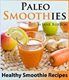 Free Kindle Book -   Paleo Smoothies for Weight Loss: Healthy Smoothie Recipes Book with Over 60 Nutritious Paleo Fruit, Vegetable, Protein and Dairy Free Smoothies (Paleo ... Lunch, Dinner & Desserts Recipe Book 13)