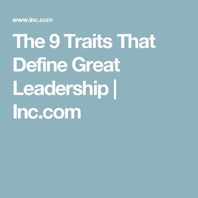 The 9 Traits That Define Great Leadership | Inc.com