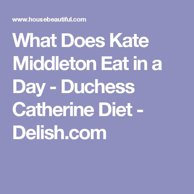 What Does Kate Middleton Eat in a Day - Duchess Catherine Diet - Delish.com