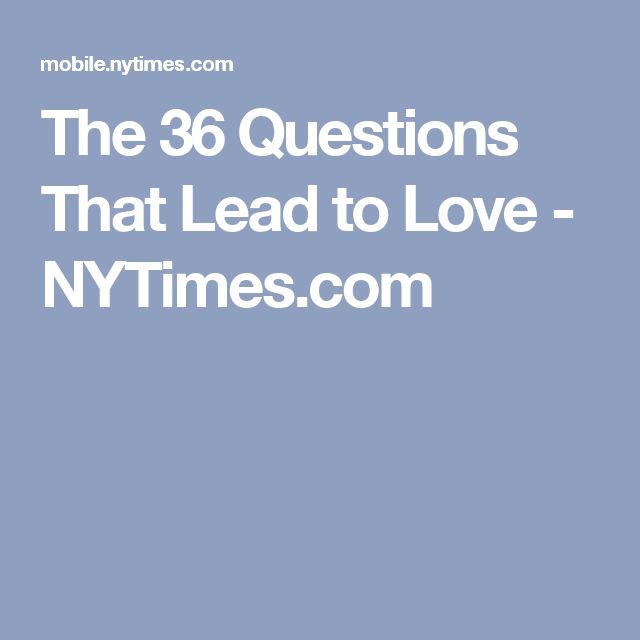 """new york times dating 36 questions 9 hours ago then, let your sharper, wittier self lead the date with the confidence that you're dating with a clear mind if you start craving a drink, take that nervous energy and focus it on your date: pre-program some of those new york times """"the 36 questions that lead to love"""" prompts into your head get down to the."""