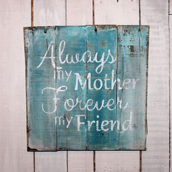Always My Mother Forever My Friend Rustic Home Decor