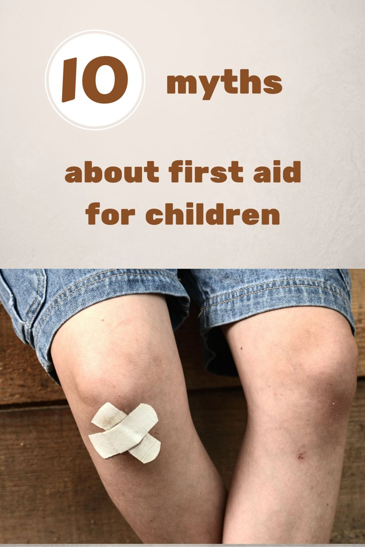 10 myths about first aid for children and what you should do instead