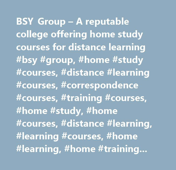 BSY Group – A reputable college offering home study courses for distance learning #bsy #group, #home #study #courses, #distance #learning #courses, #correspondence #courses, #training #courses, #home #study, #home #courses, #distance #learning, #learning #courses, #home #learning, #home #training, #college, #yoga #courses, #massage #courses, #beauty #courses, #counselling #courses, #nutrition #courses, #herbalism #courses, #reiki #courses, #health #care #courses, #fitness #courses, #foot…