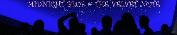 Insomniacs Welcomed! Step out to the debut of The Velvet Note's acid jazz session called Midnight Blue, each and every Saturday night, from 11:30pm to 3:00am.  Admission: ***FREE *** We do ask that you RSVP by becoming a member though. You may sign up for a free membership by going to http://thevelvetnote.com/midnight-blue