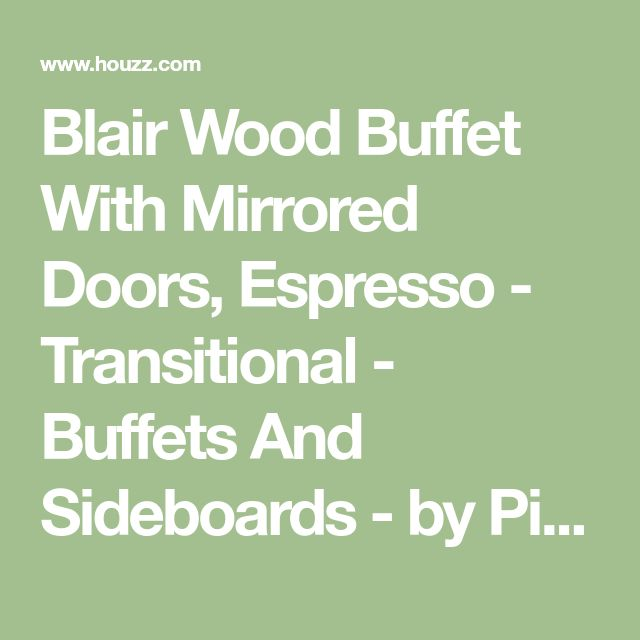 Blair Wood Buffet With Mirrored Doors, Espresso - Transitional - Buffets And Sideboards - by Pilaster Designs