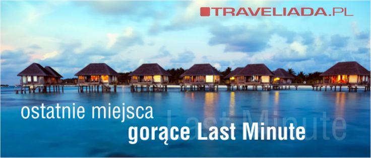 Oferty last minute http://www.traveliada.pl/last-minute/